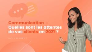Communication Quelles sont les attentes de vos clients en 2021 ? Agence IDEO ROUEN